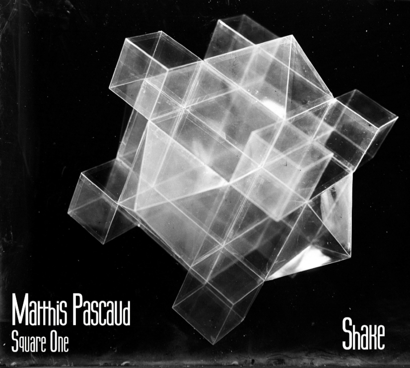 "SHED 007 : MATTHIS PASCAUD -SQUARE ONE ""SHAKE"""