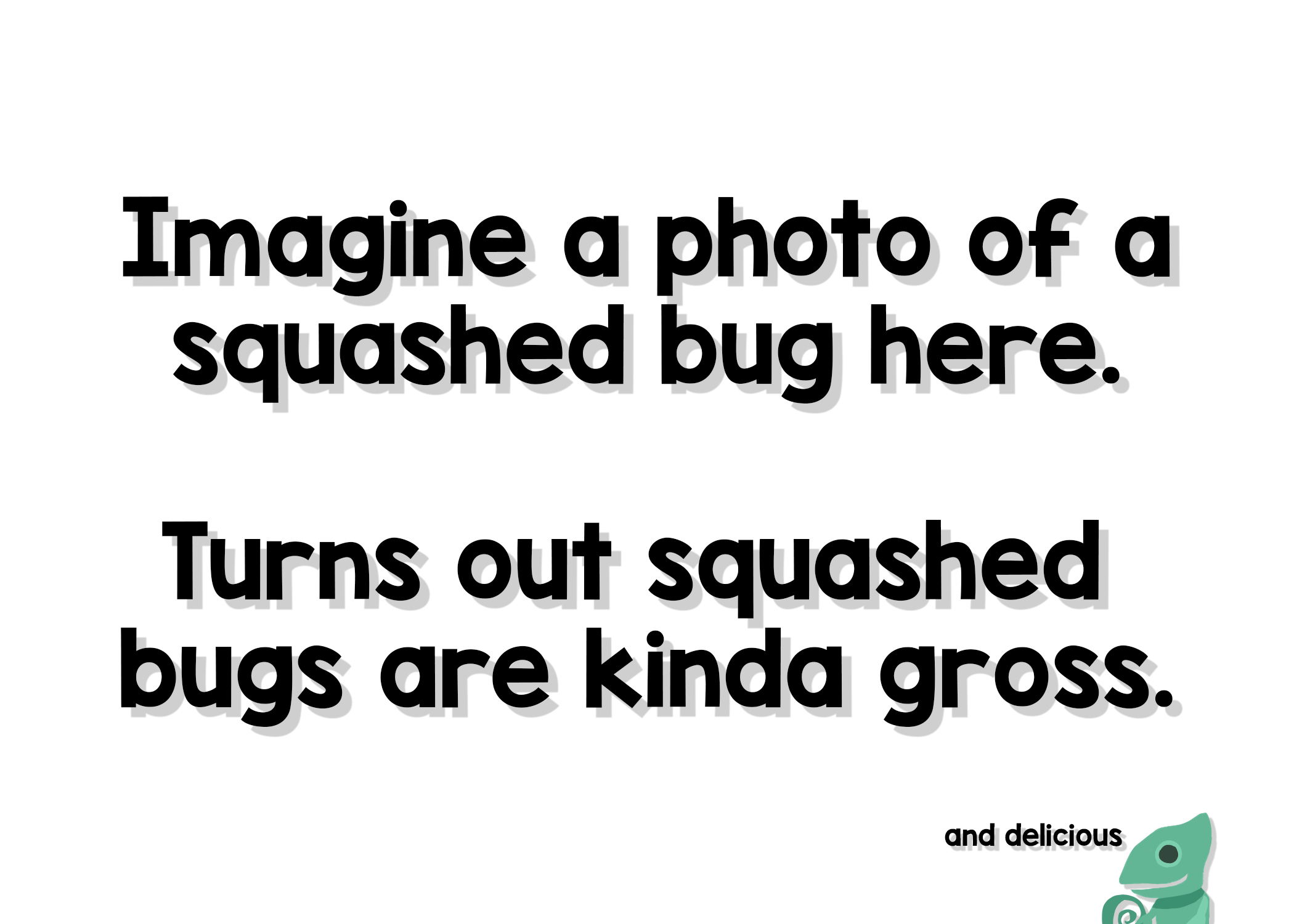 Mmm, bugs