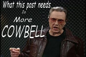 Can't go wrong with more cowbell
