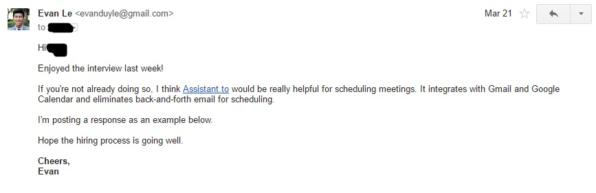 I sent this email in an attempt to help him schedule his interviews.