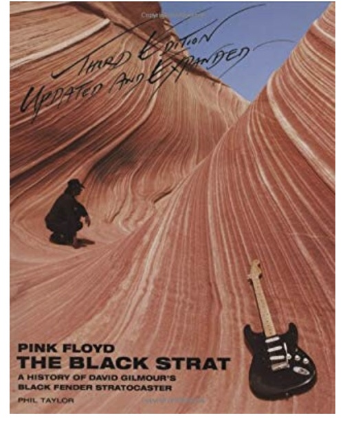 Pink Floyd - The Black Strat: A History of David Gilmour's Black Fender Stratocaster - Revised and Updated 3rd Edition