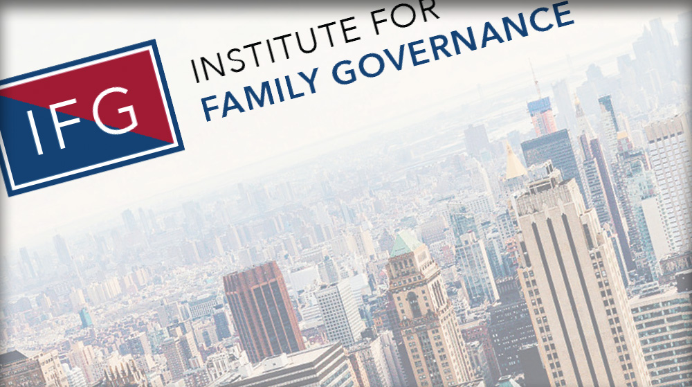 CLIENT   Institute for Family Governance   LAYOUT DESIGN   Garison Plourde   PROJECT OVERSIGHT   Babetta von Albertini