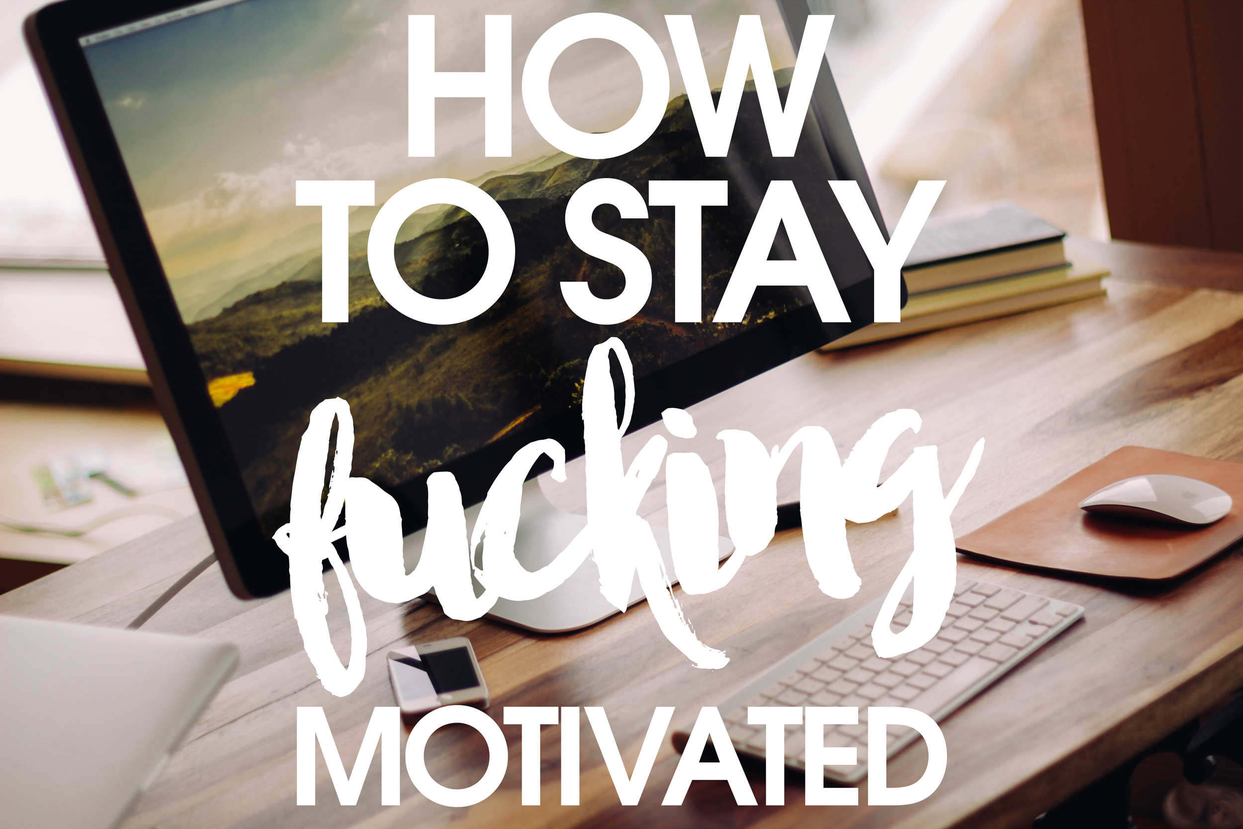 how_to_stay_fucking_motivated.jpg