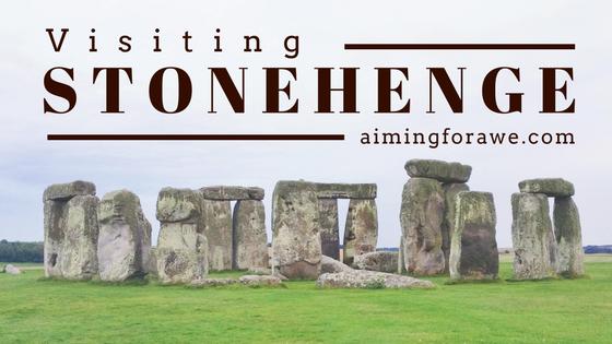Visiting Stonehenge - AIMINGFORAWE.COM