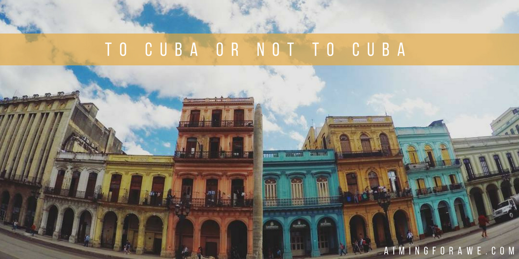 To Cuba or not to Cuba? Everything you need to know before visiting Cuba - AIMINGFORAWE.COM
