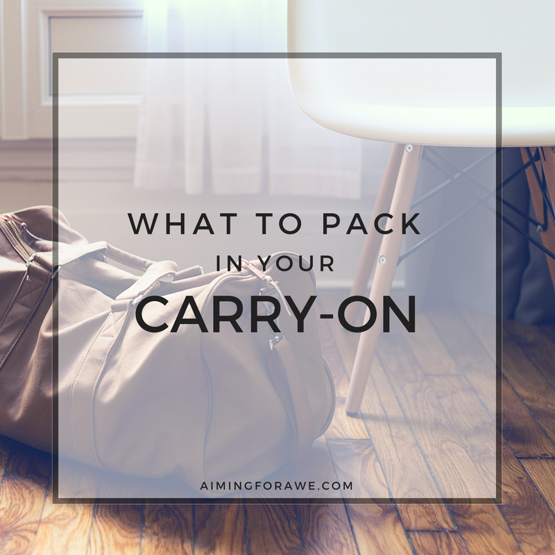 What to Pack on Your Carry-On - AIMINGFORAWE.COM