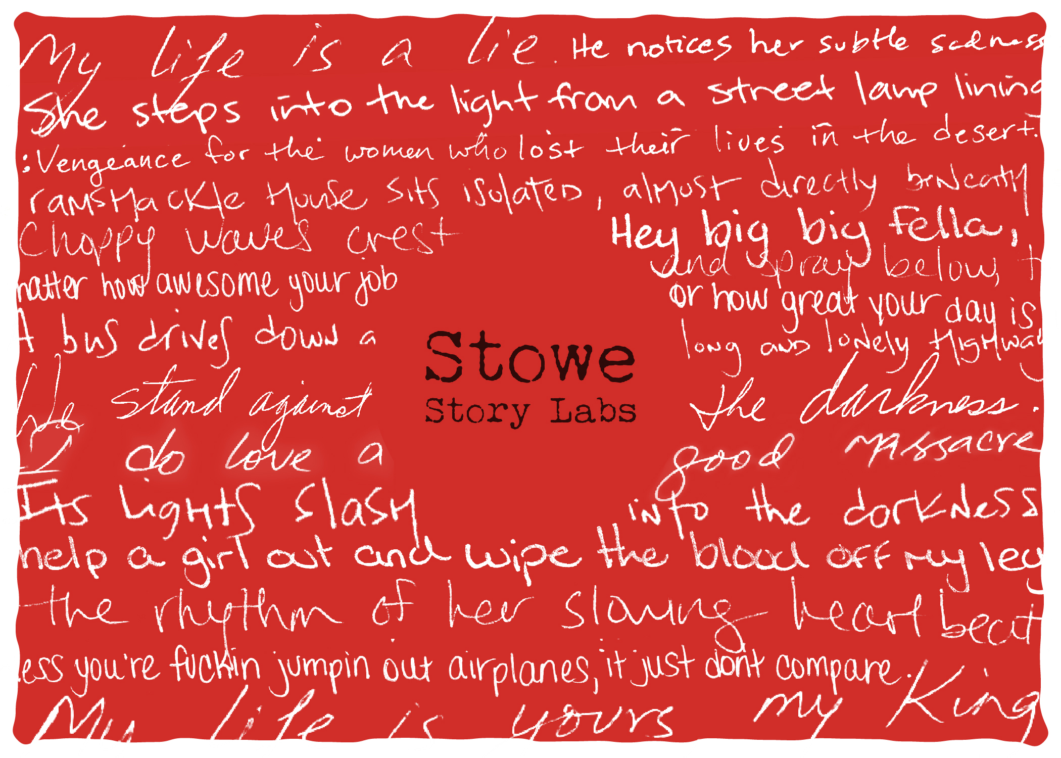Stowe Story Labs alumni contributing words from scripts for this card:  April Sanchez, Elise Salomon, Nikhil Kamkolkar, Dina Fiasconaro, Benedict Campbell, Tisha Robinson-Daly, Melody Cooper and Teresa Warner . Card designed by alumni  Jen West .