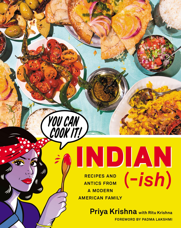 INDIANISH Cookbook, Author Priya Krishna, Photographer Mackenzie Smith Kelley, Food Stylist Judy Kim