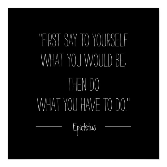 first_say_to_yourself_what_you_would_be_epictetus_poster-rd4736339c69b48bd97d3df55ee280cb2_zxv_8byvr_540.jpg