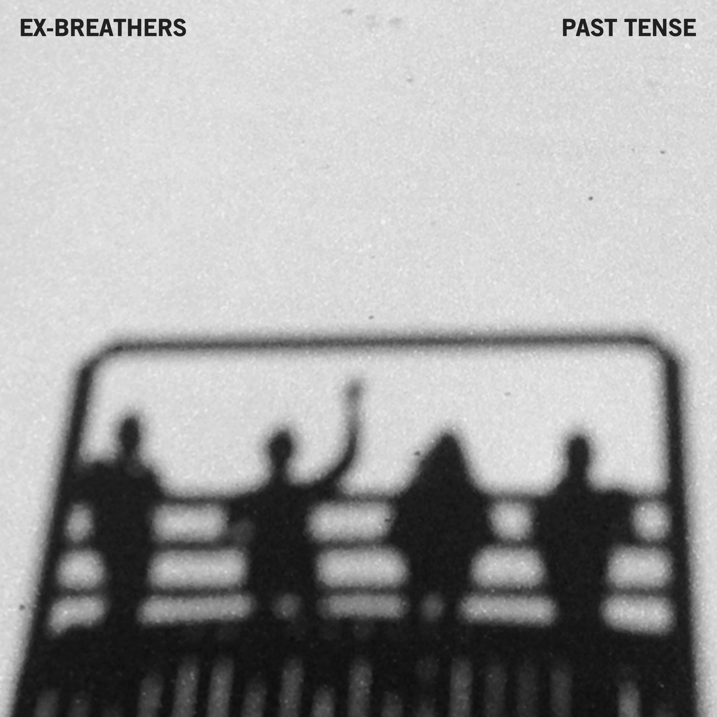 "15. EX-BREATHERS | ""PAST TENSE"""