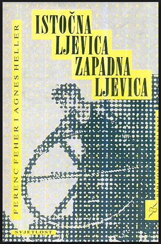 Eastern Left, Western Left by Ferenz Feher and Agnes Heller