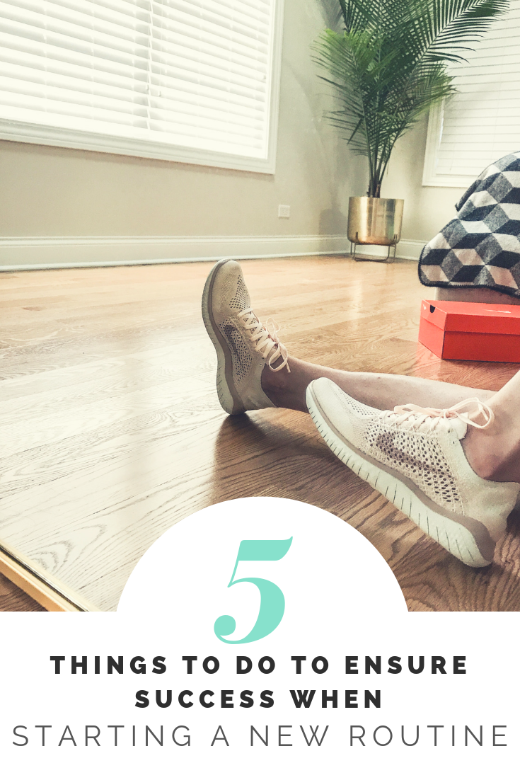 5 Things You Should Do When Starting A New Routine To Help Ensure Success. How To Be Successful When It Come To Organization, Health, and Fitness.