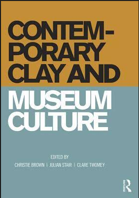 Brown, Christie, Julian Stair and Clare Twomey, Edit.,  Contemporary Clay and Museum Culture . New York City: Routledge, 2016