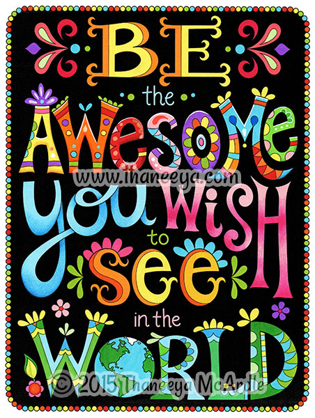 Be the awesome you wish to see in the world