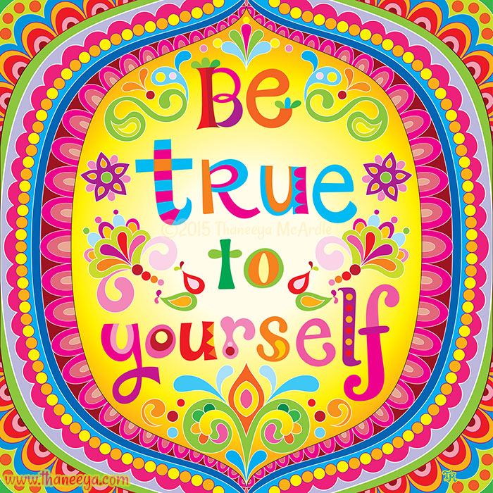 Be True to Yourself by Thaneeya McArdle