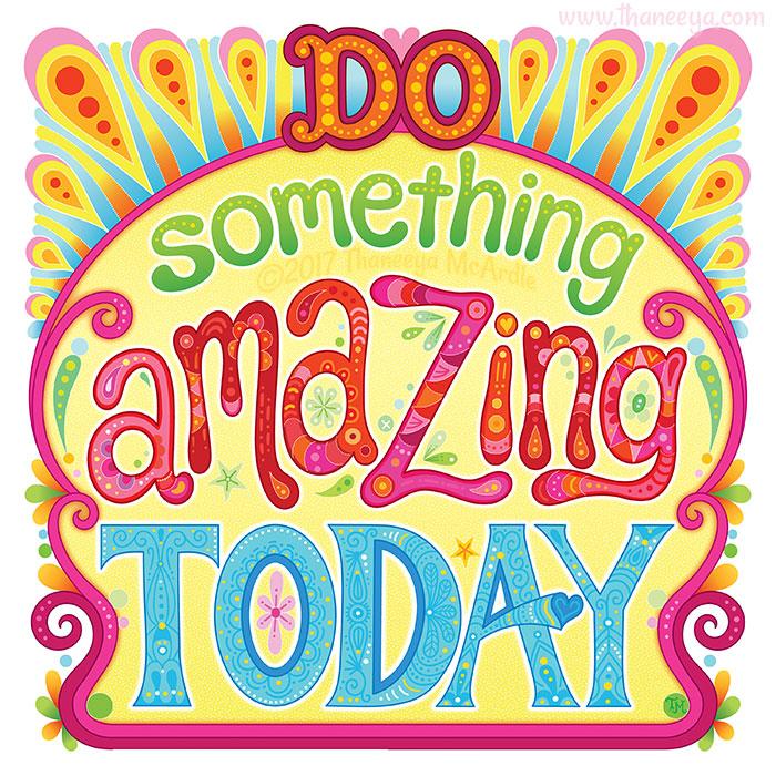 Do Something Amazing Today by Thaneeya McArdle
