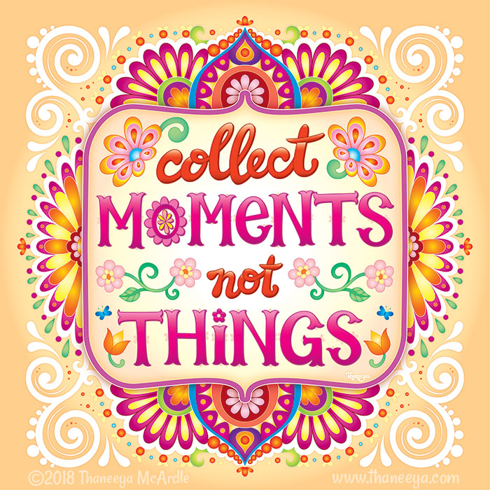 Collect Moments not Things by Thaneeya McArdle