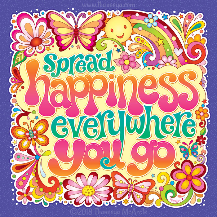 Spread Happiness Everywhere You Go by Thaneeya McArdle