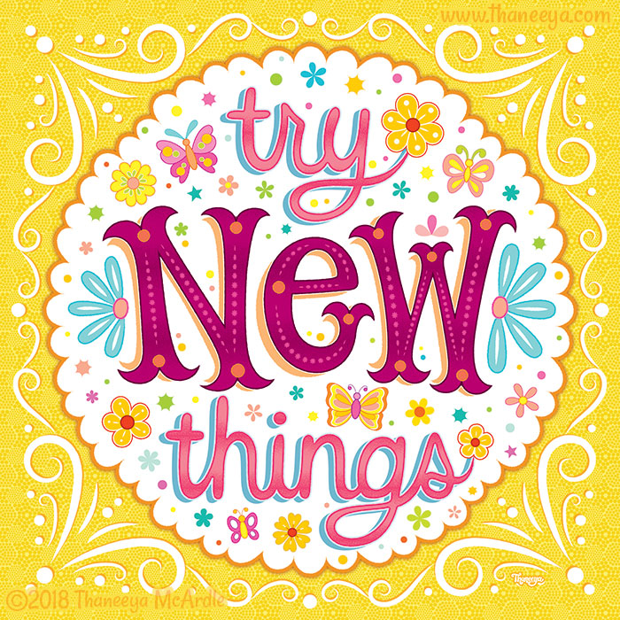 Try New Things by Thaneeya McArdle