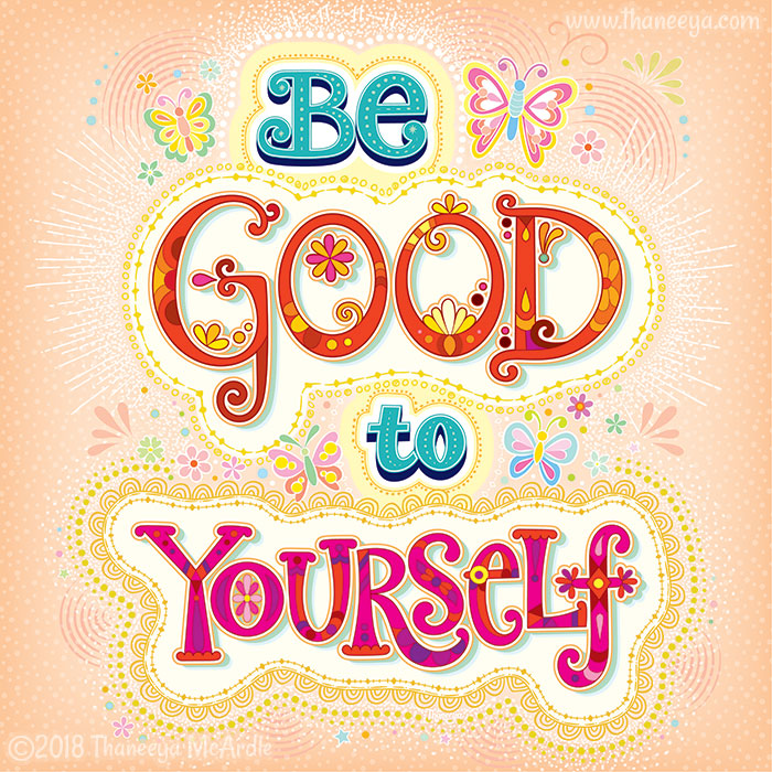 Be Good To Yourself by Thaneeya McArdle