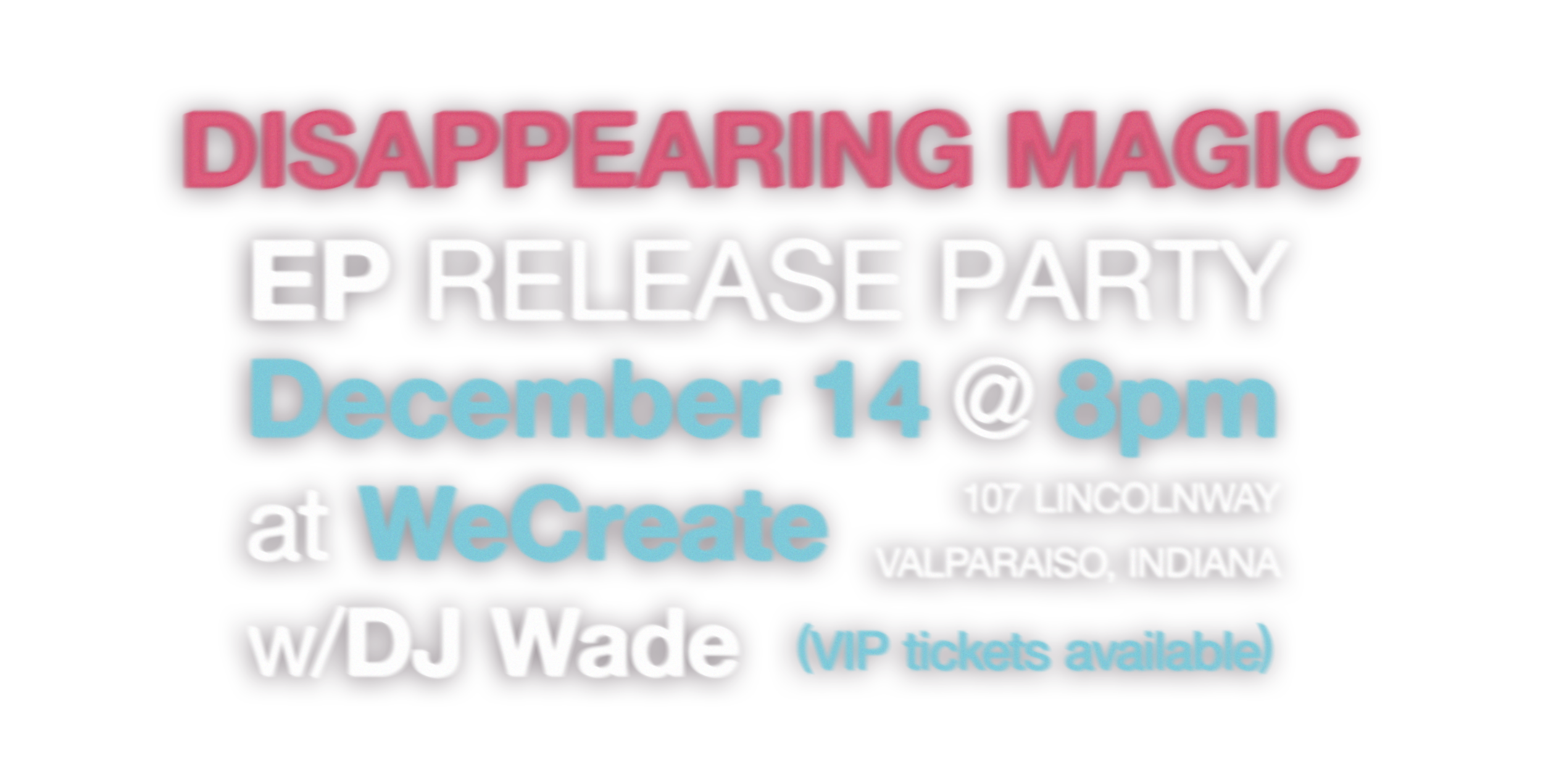 Disappearing Magic  EP Release Party  December 14th @ 8PM  at WeCreate    107 Lincolnway   Valparaiso, IN  w/DJ Wade  (VIP tickets available)