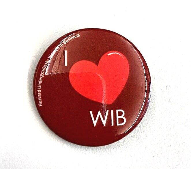 WIB Buttons - 1. Proceeds from the sale of buttons are going to Girls Inc., a nonprofit that supports healthy living, academic enrichment, and life skills instruction in girls ages 6-18.2. If button is shown to the cashier at Black Sheep Bagels in Harvard Square, you can get a 15% discount in honor of Women's Small Business Month (October).Price per button: $2Please direct your questions to: laurentoman@college.harvard.edu