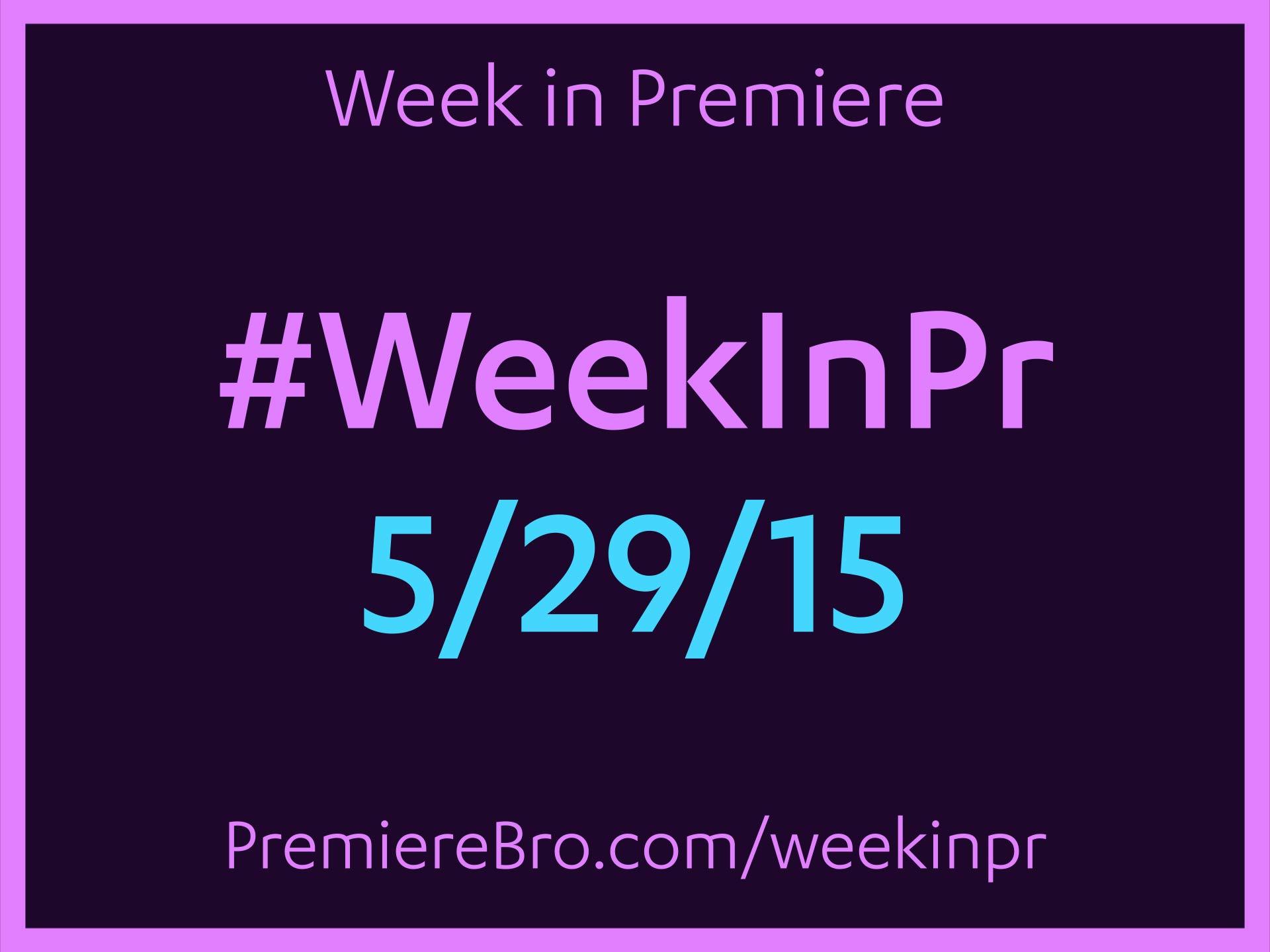 week-in-premiere-pro-5-29-15.jpg