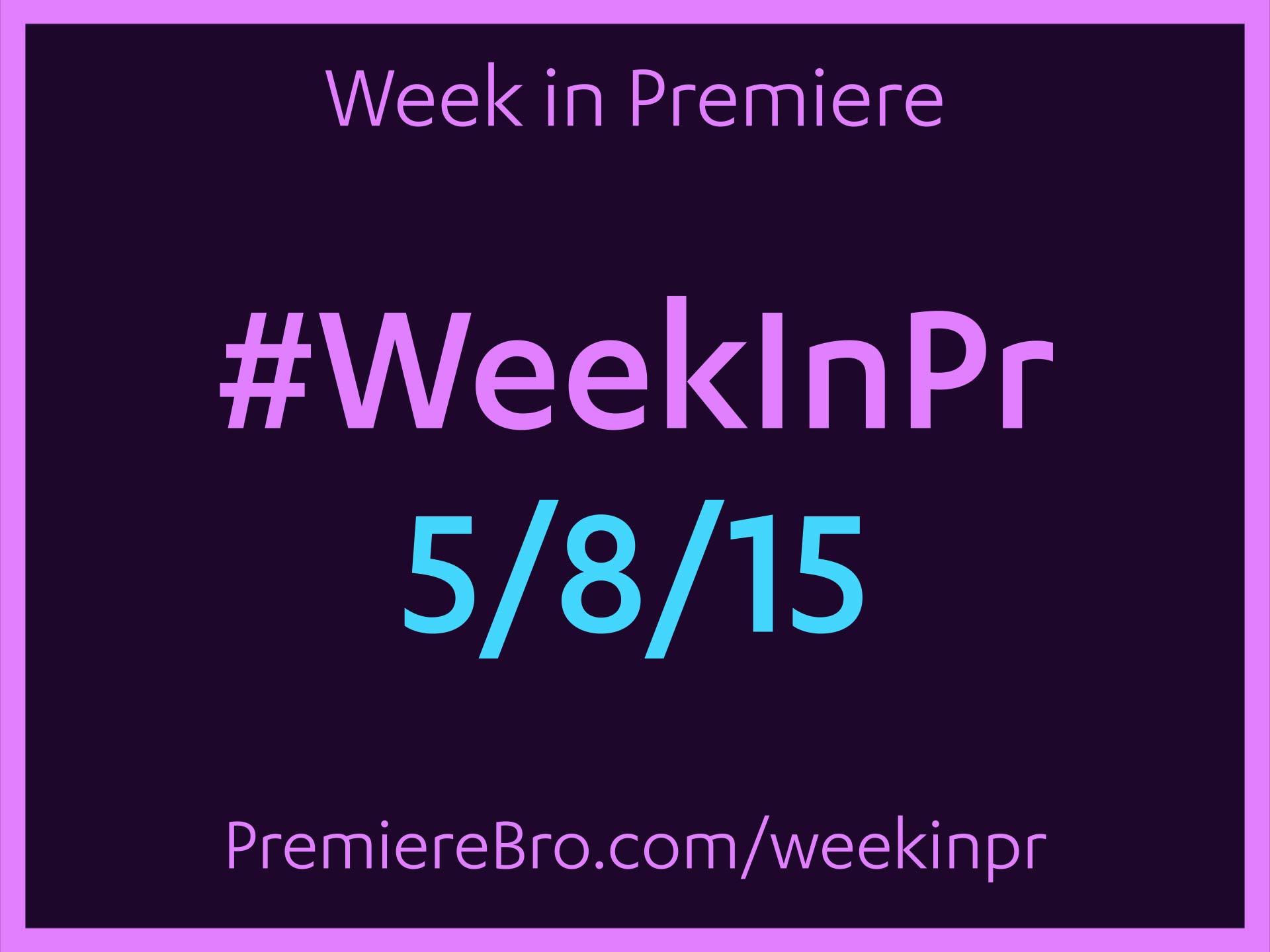 week-in-premiere-pro-5-8-15.jpg