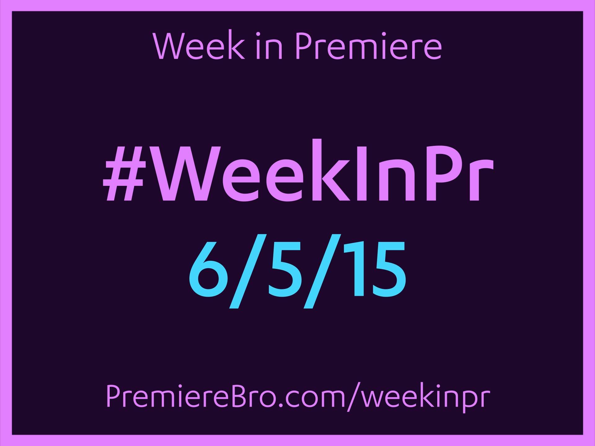 week-in-premiere-pro-6-5-15.jpg