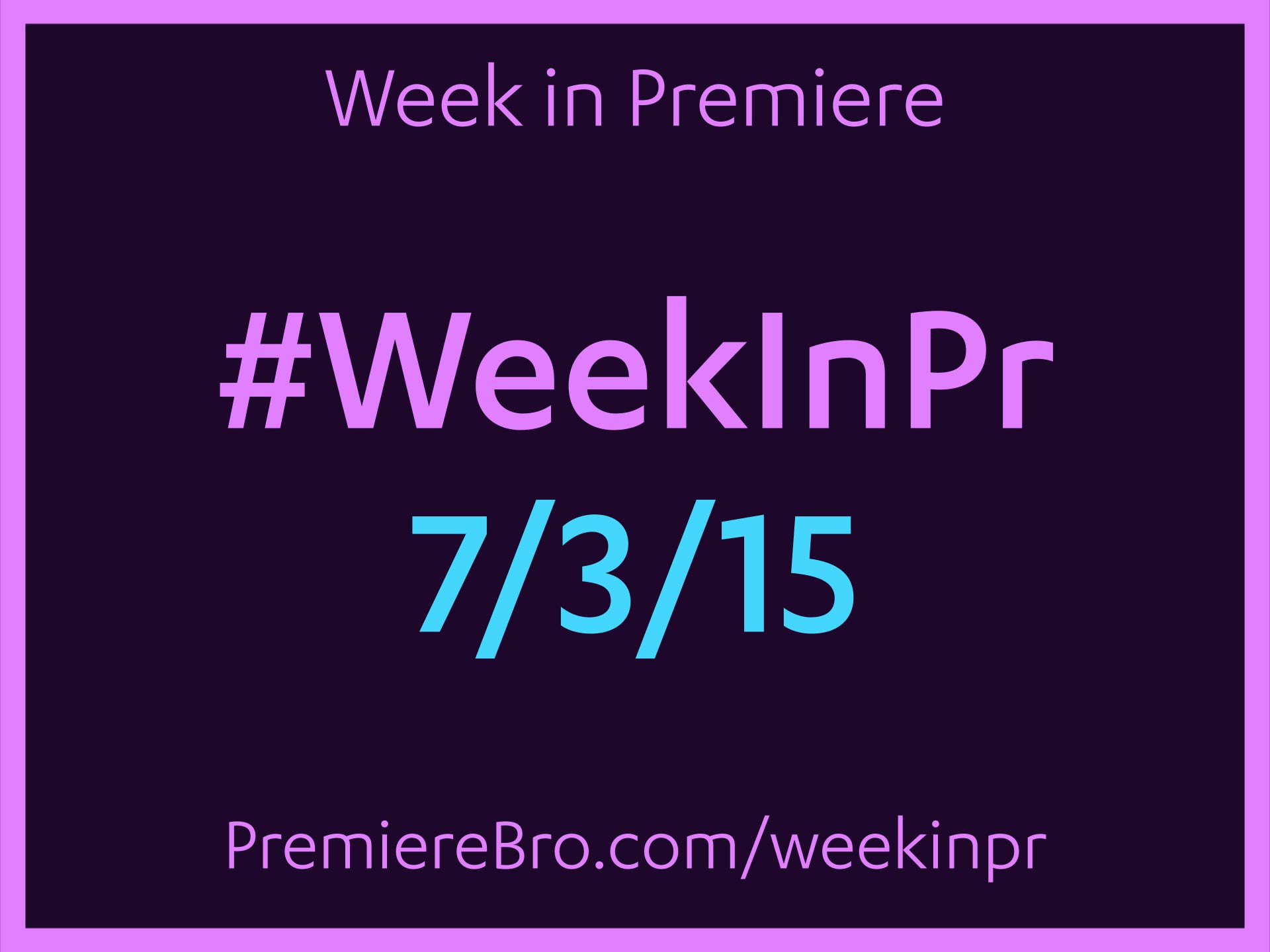 week-in-premiere-pro-7-3-15.jpg