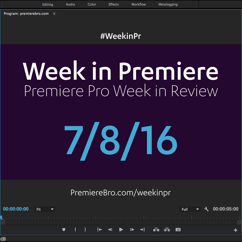 week-in-premiere-pro-070816