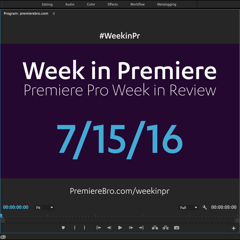 week-in-premiere-pro-071516.jpg