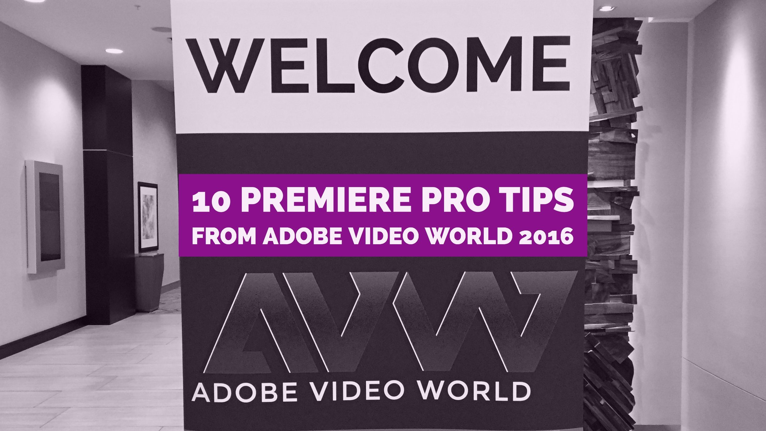 10-premiere-pro-tips-from-adobe-video-world-2016