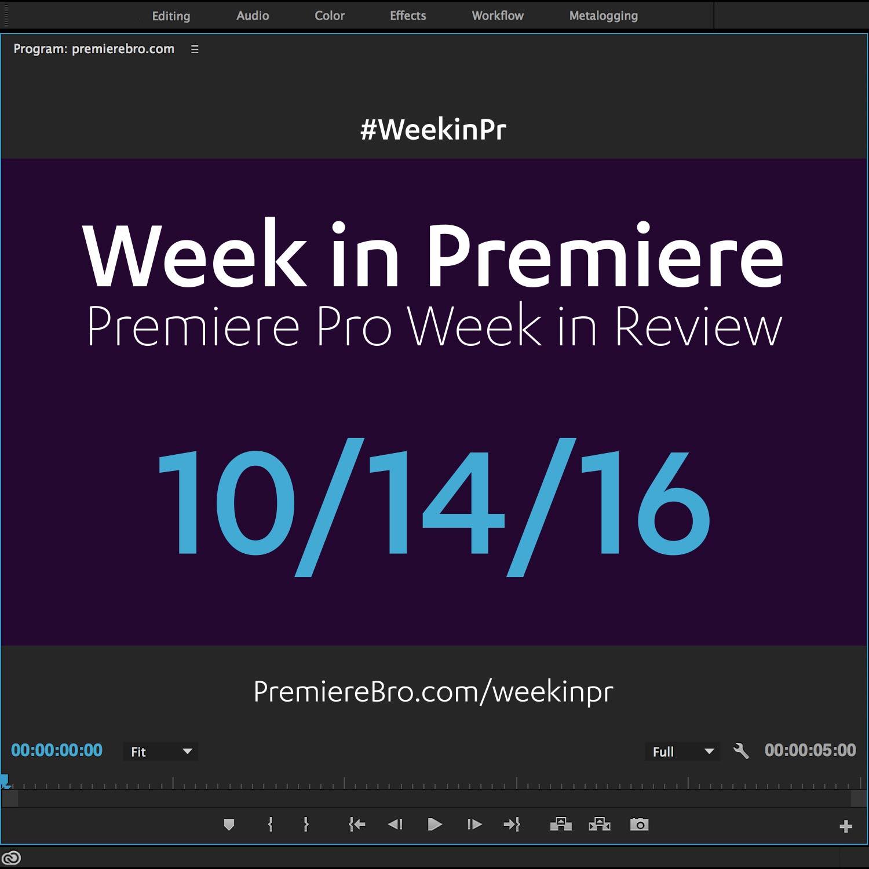 week-in-premiere-pro-101416