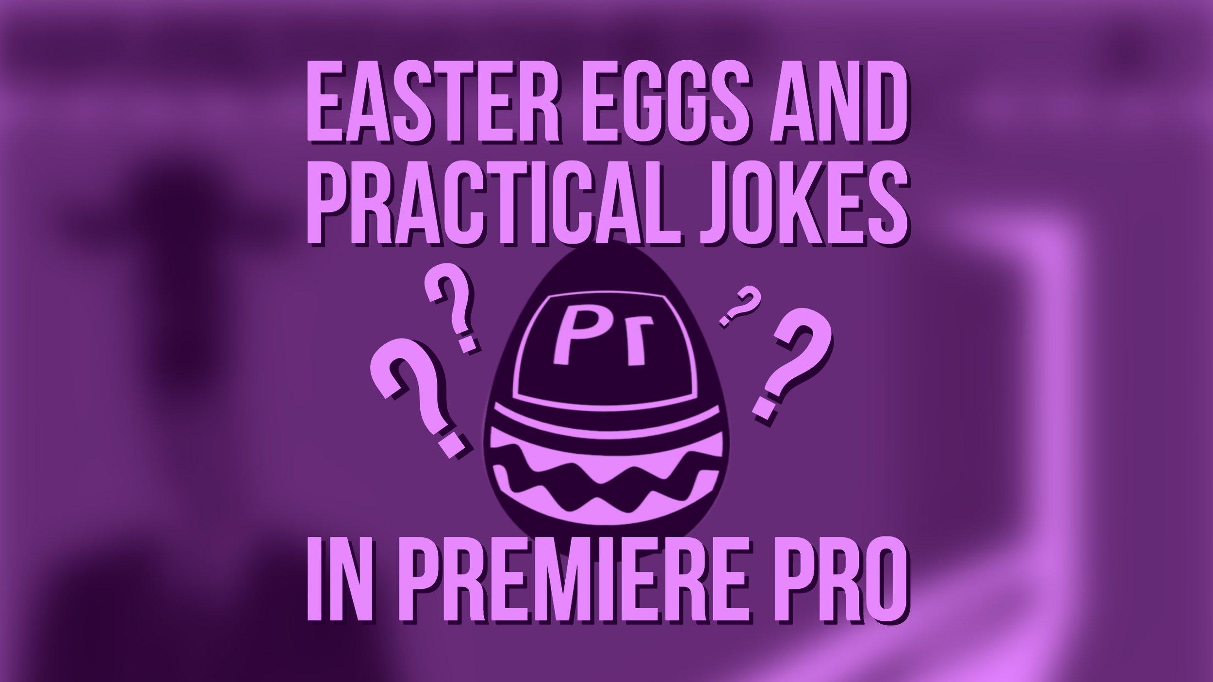 easter-eggs-practical-jokes-premiere-pro