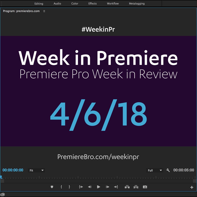 week-in-premiere-pro-040618.jpg