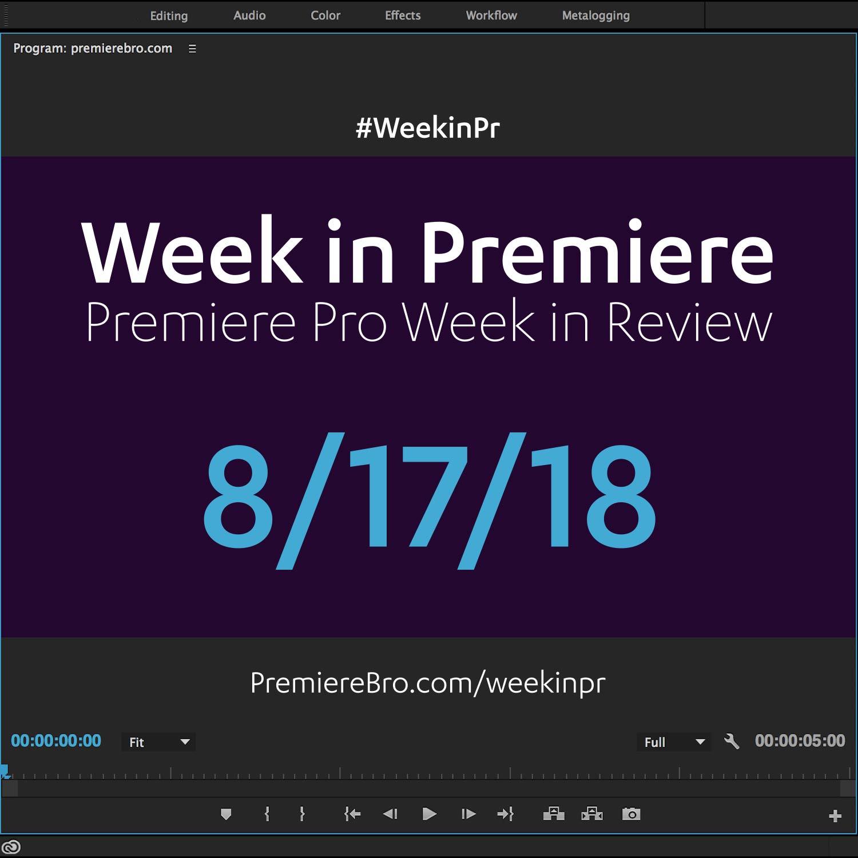 week-in-premiere-pro-081718.jpg