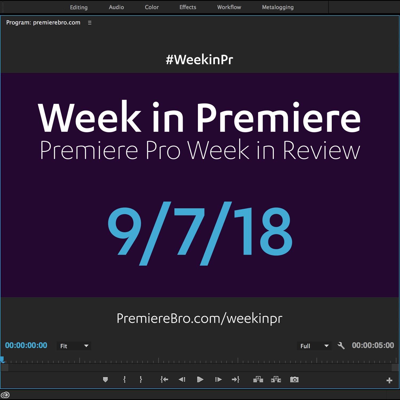 week-in-premiere-pro-090718.jpg