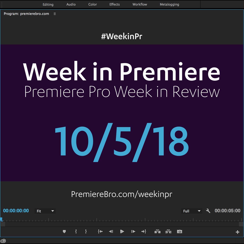 week-in-premiere-pro-100518.jpg