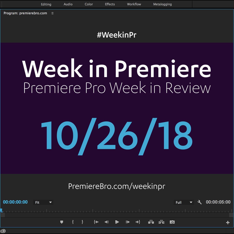 week-in-premiere-pro-102618.jpg