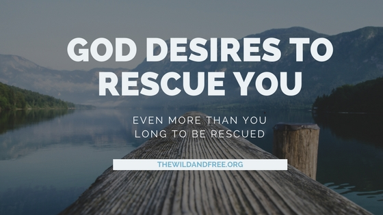 God desires to rescue you