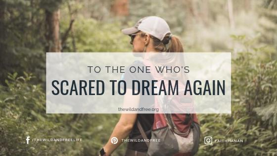 To the one who's scared to dream again