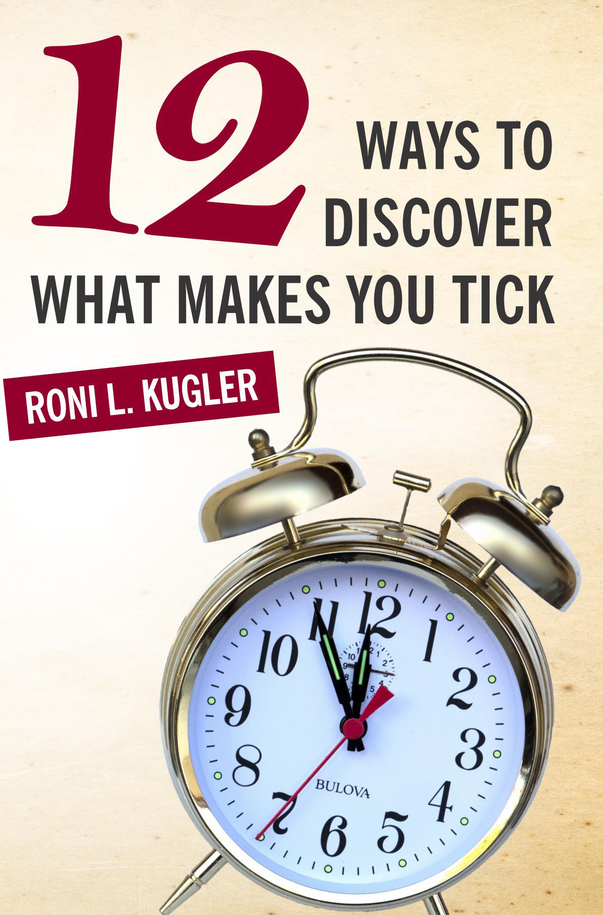 Roni L. Kugler, 12 Ways to Discover What Makes You Tick