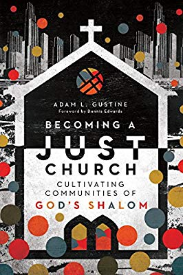 adam gustine becoming a just church cultivating communities of God's shalom book cover