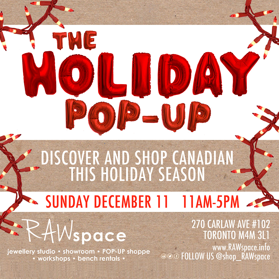 RAWSPACE HOLIDAY POP-UP:  Dec. 11, 11AM-6PM, 270 Carlaw Ave., Toronto.  Supports the work of Canadian artists and makers across the country.  To these ladies, #madeincanadamatters!