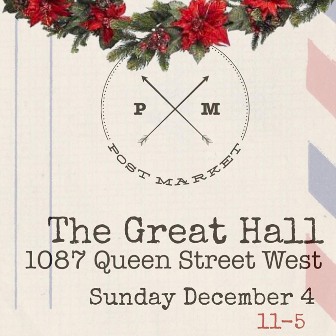 THE POST MARKET:  Sun. Dec. 4, 11AM-5PM, The Great Hall, 1087 Queen St. W., Toronto.  Featuring talented vendors from across the city.