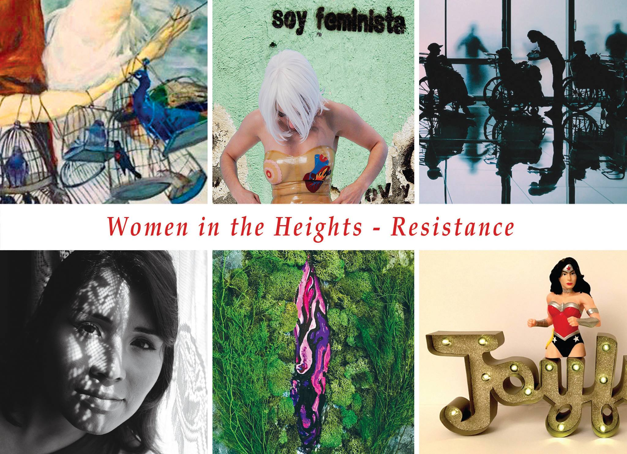 """""""Women in the Heights -Resistance""""Featuring the work of 28 women artists of Uptown Manhattan.Curated by Andrea Arroyo."""