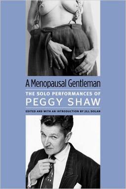 GET THE BOOK - A Menopausal Gentleman: The Solo Performances of Peggy Shaw, ed. by Jill Dolan.University of Michigan Press