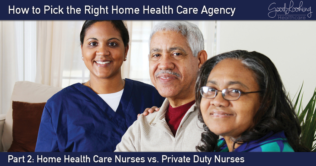 Pick the Right Home Health Care Agency - Private Duty Nurses vs Home Health Care Nurses