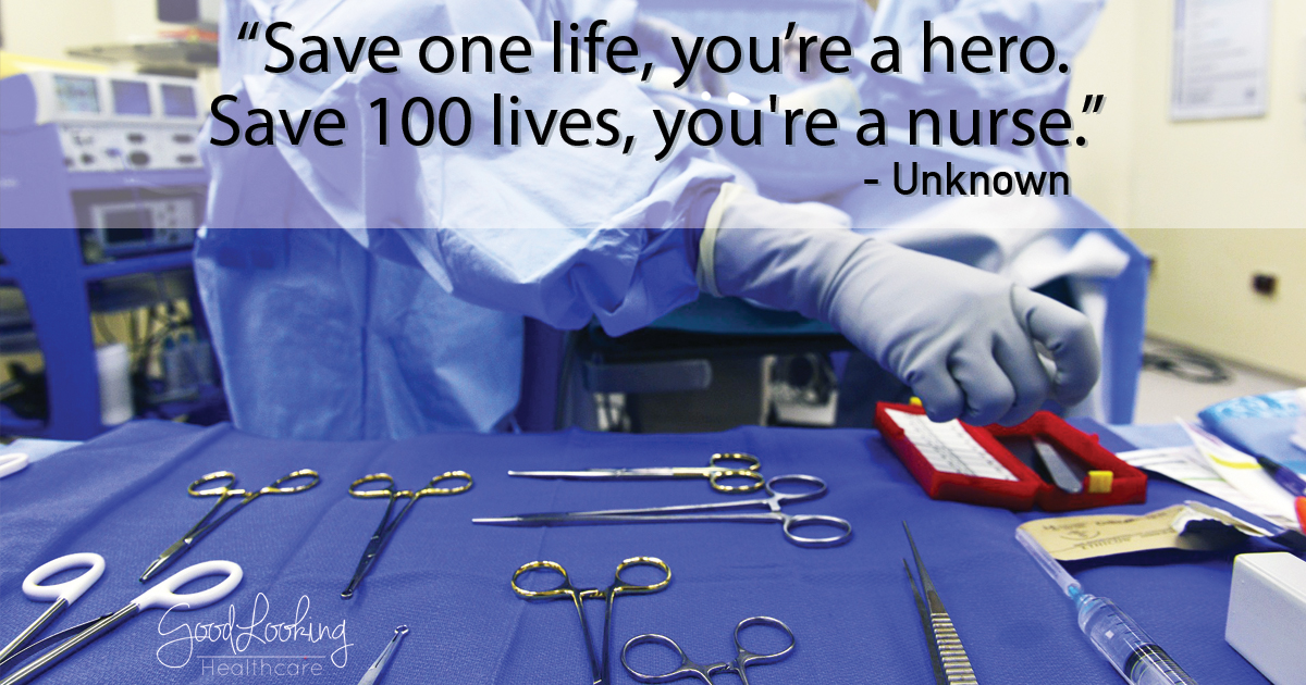 """Save one life, you're a hero. Save 100 lives, you're a nurse."" - Unknown"